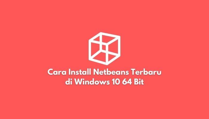 Cara Install Netbeans Terbaru di Windows 10 64 bit