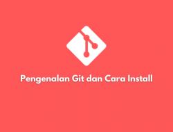 Mengenal Git, Perintah Dasar dan Cara Install